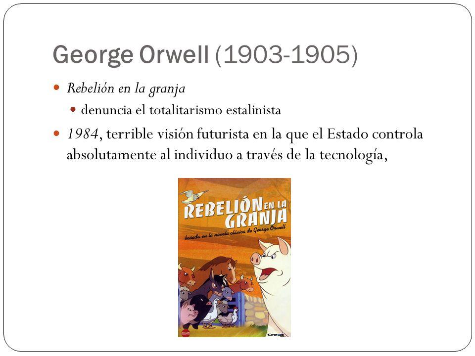 George Orwell (1903-1905) Rebelión en la granja denuncia el totalitarismo estalinista 1984, terrible visión futurista en la que el Estado controla abs