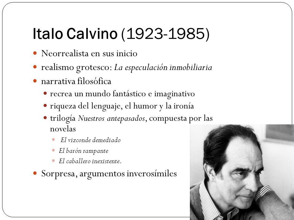 Italo Calvino (1923-1985) Neorrealista en sus inicio realismo grotesco: La especulación inmobiliaria narrativa filosófica recrea un mundo fantástico e