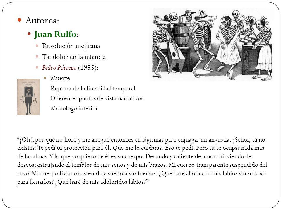 Autores: Juan Rulfo: Revolución mejicana Ts: dolor en la infancia Pedro Páramo (1955): Muerte Ruptura de la linealidad temporal Diferentes puntos de v