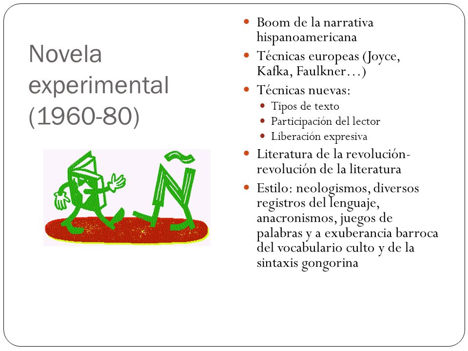 Novela experimental (1960-80) Boom de la narrativa hispanoamericana Técnicas europeas (Joyce, Kafka, Faulkner…) Técnicas nuevas: Tipos de texto Partic