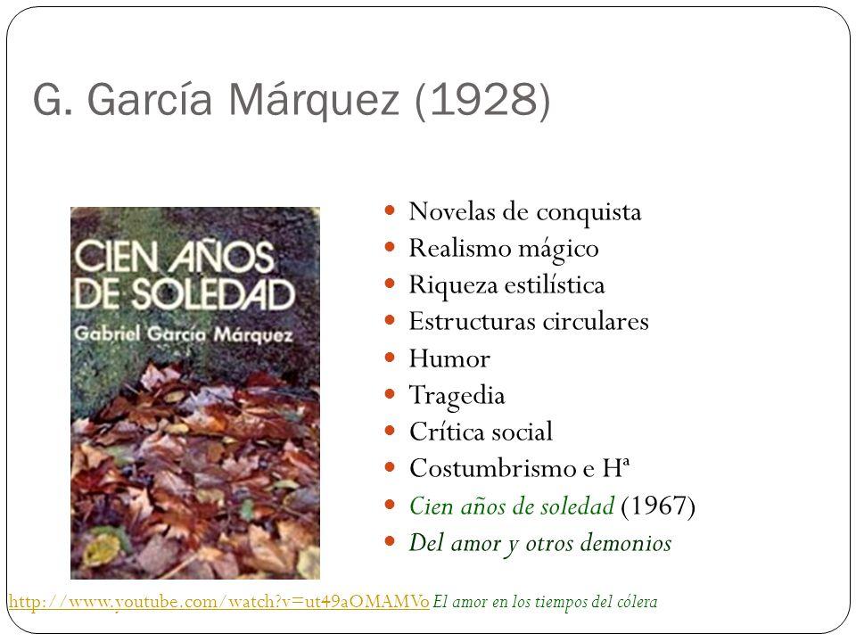 G. García Márquez (1928) Novelas de conquista Realismo mágico Riqueza estilística Estructuras circulares Humor Tragedia Crítica social Costumbrismo e