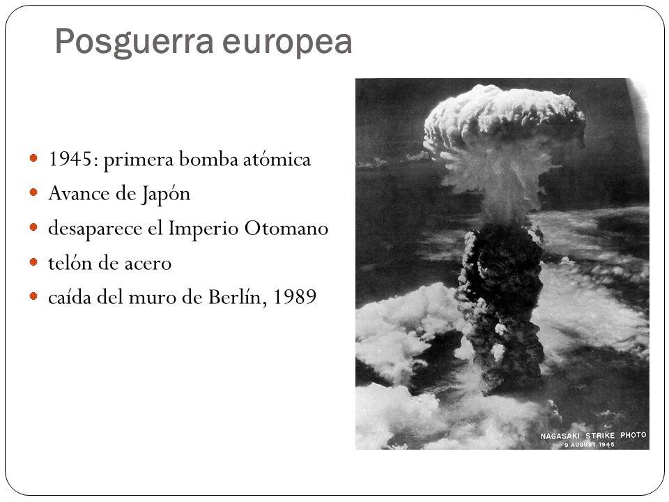 Posguerra europea 1945: primera bomba atómica Avance de Japón desaparece el Imperio Otomano telón de acero caída del muro de Berlín, 1989