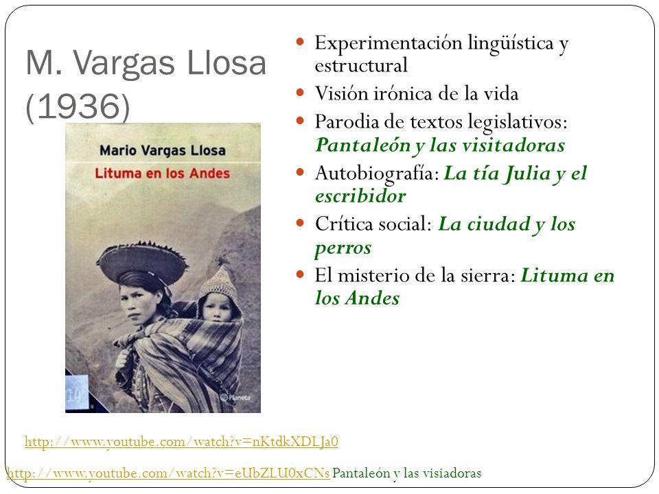 M. Vargas Llosa (1936) Experimentación lingüística y estructural Visión irónica de la vida Parodia de textos legislativos: Pantaleón y las visitadoras