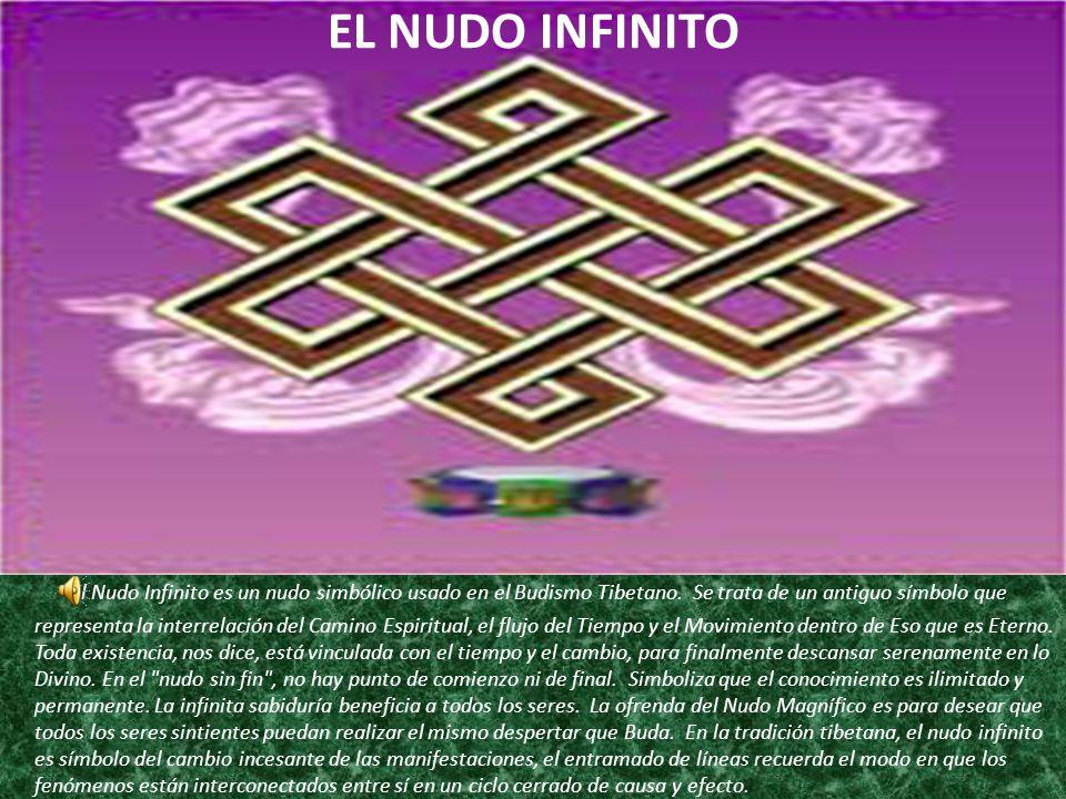 EL NUDO INFINITO El Nudo Infinito es un nudo simbólico usado en el Budismo Tibetano.
