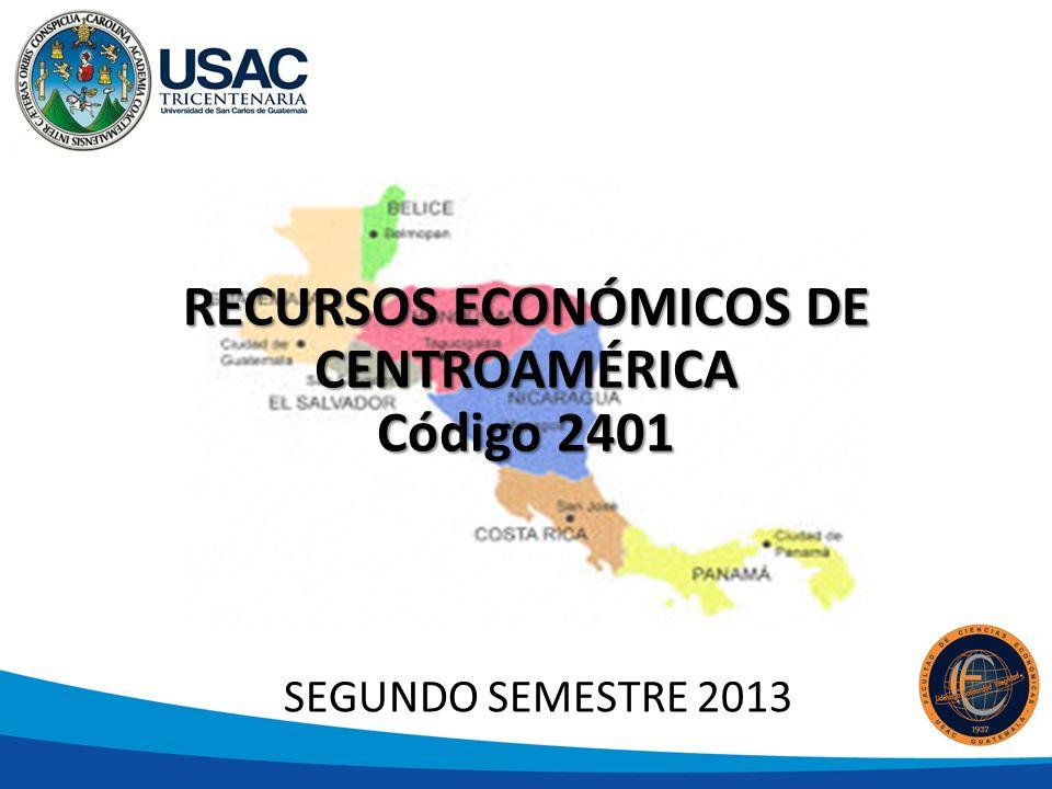 RECURSOS ECONÓMICOS DE CENTROAMÉRICA Código 2401 SEGUNDO SEMESTRE 2013