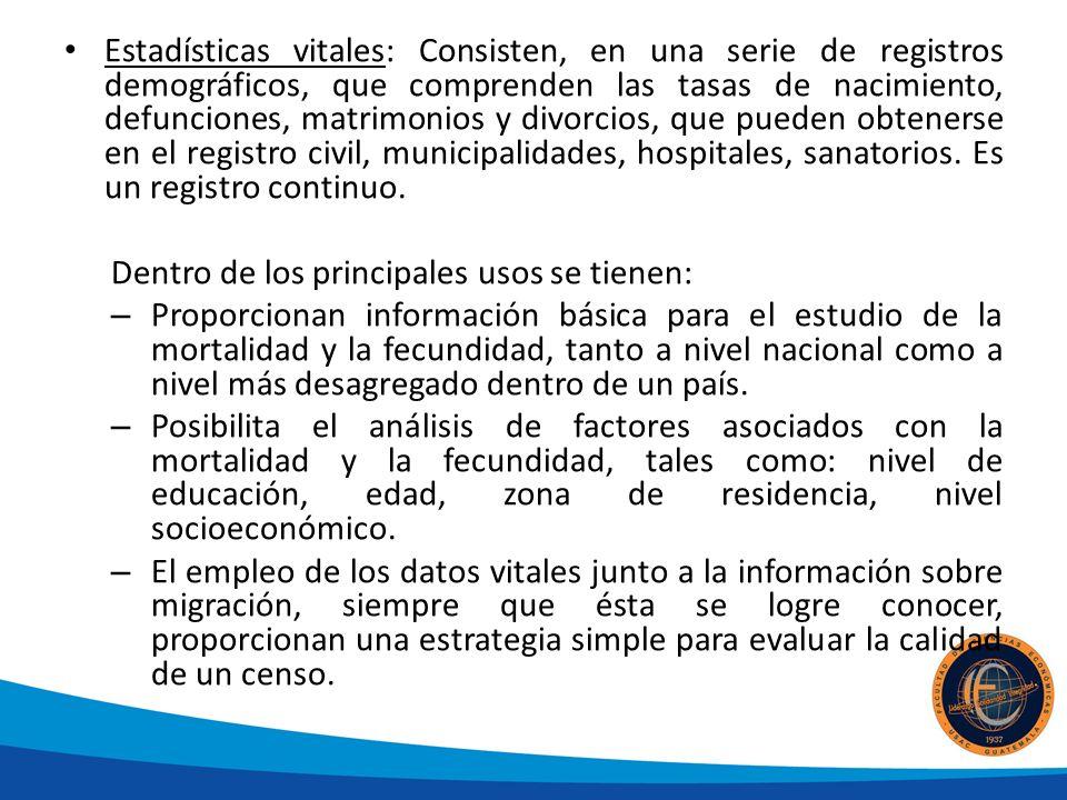 Estadísticas vitales: Consisten, en una serie de registros demográficos, que comprenden las tasas de nacimiento, defunciones, matrimonios y divorcios, que pueden obtenerse en el registro civil, municipalidades, hospitales, sanatorios.