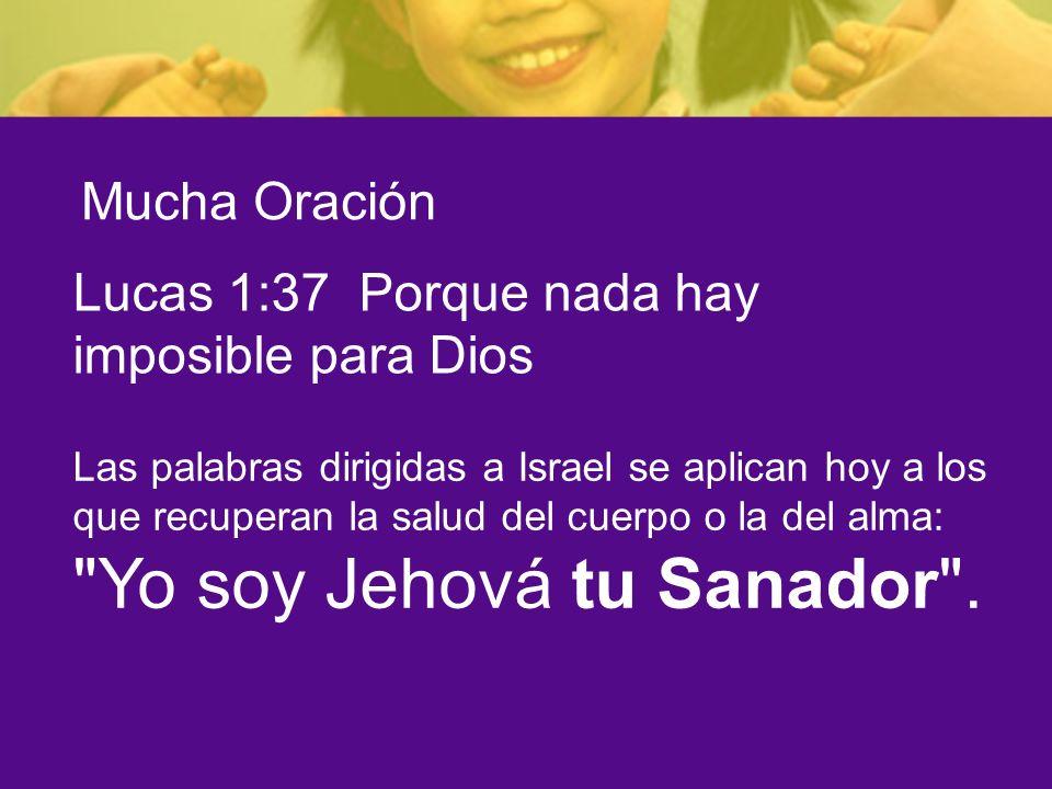 Mucha Oración Lucas 1:37 Porque nada hay imposible para Dios Las palabras dirigidas a Israel se aplican hoy a los que recuperan la salud del cuerpo o