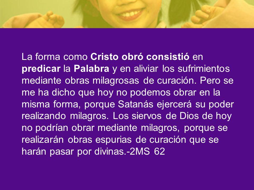Por esta razón el Señor ha designado un método mediante el cual su pueblo debe llevar a cabo la obra del sanamiento físico, combinándolo con la enseñanza de la Palabra.
