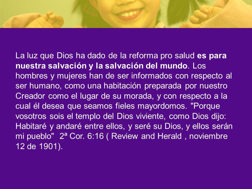 La luz que Dios ha dado de la reforma pro salud es para nuestra salvación y la salvación del mundo. Los hombres y mujeres han de ser informados con re