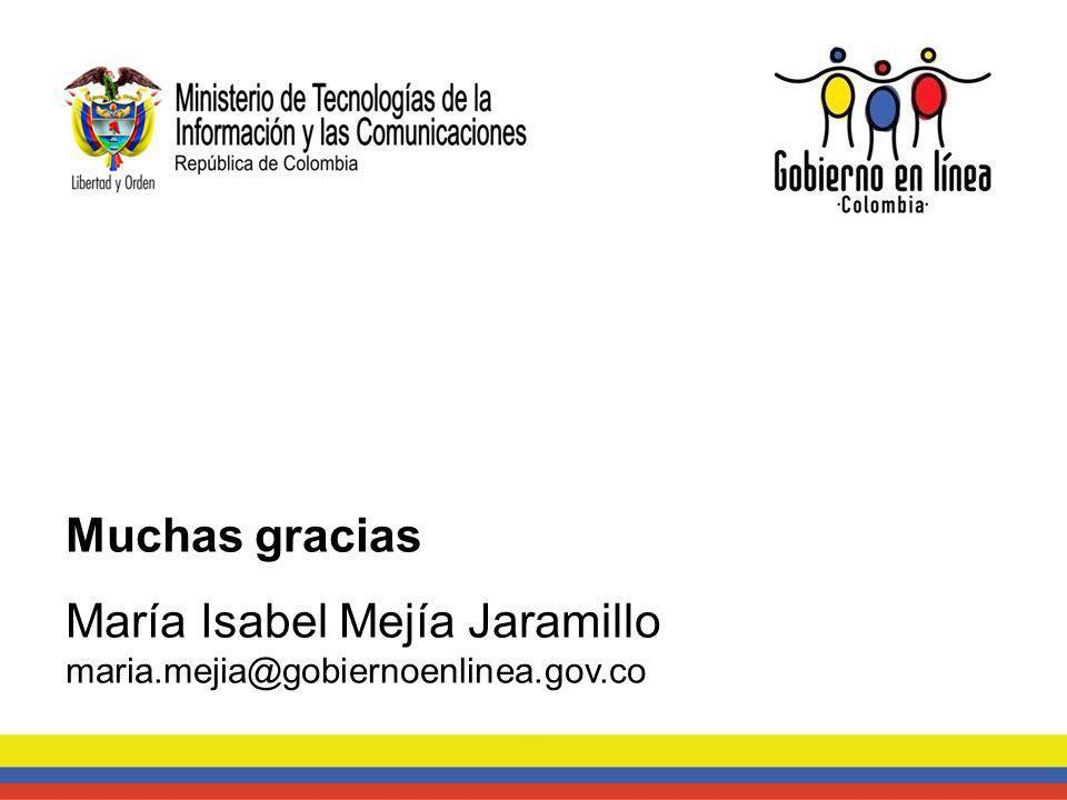 Muchas gracias María Isabel Mejía Jaramillo maria.mejia@gobiernoenlinea.gov.co