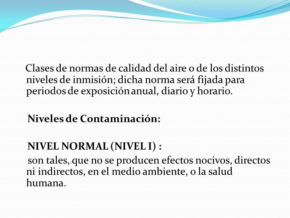 NIVEL DE PREVENCION (NIVEL II): Causan efectos adversos y manifiestos, aunque leves, en la salud humana o en el medio ambiente tales como irritación de las mucosas, alergias, enfermedades leves de las vías respiratorias