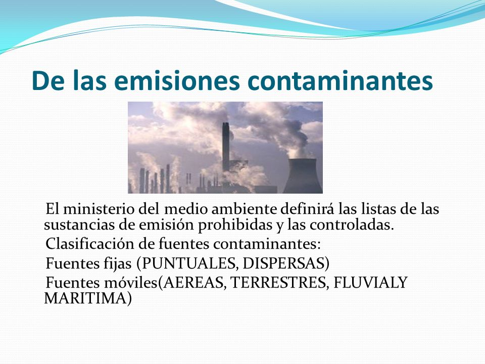 De las emisiones contaminantes El ministerio del medio ambiente definirá las listas de las sustancias de emisión prohibidas y las controladas. Clasifi
