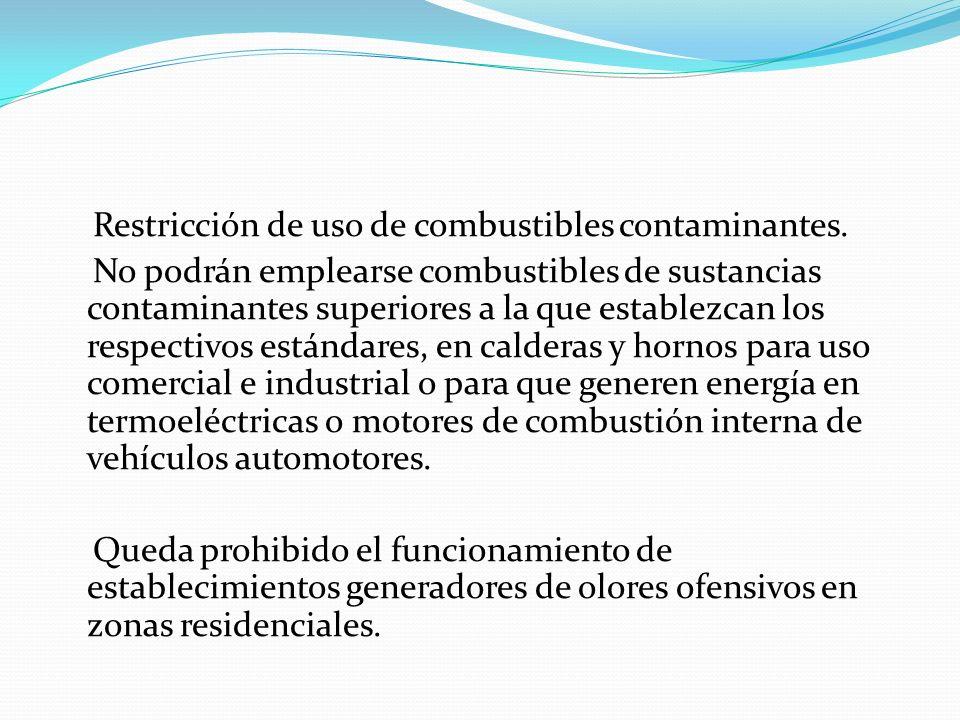 Restricción de uso de combustibles contaminantes. No podrán emplearse combustibles de sustancias contaminantes superiores a la que establezcan los res