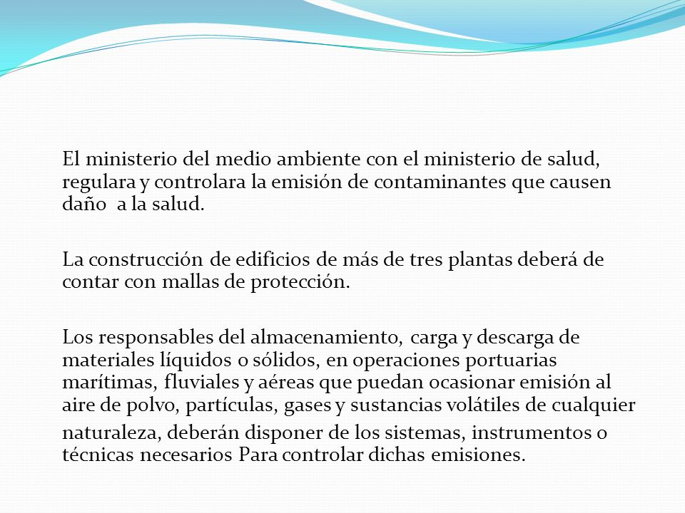 El ministerio del medio ambiente con el ministerio de salud, regulara y controlara la emisión de contaminantes que causen daño a la salud. La construc