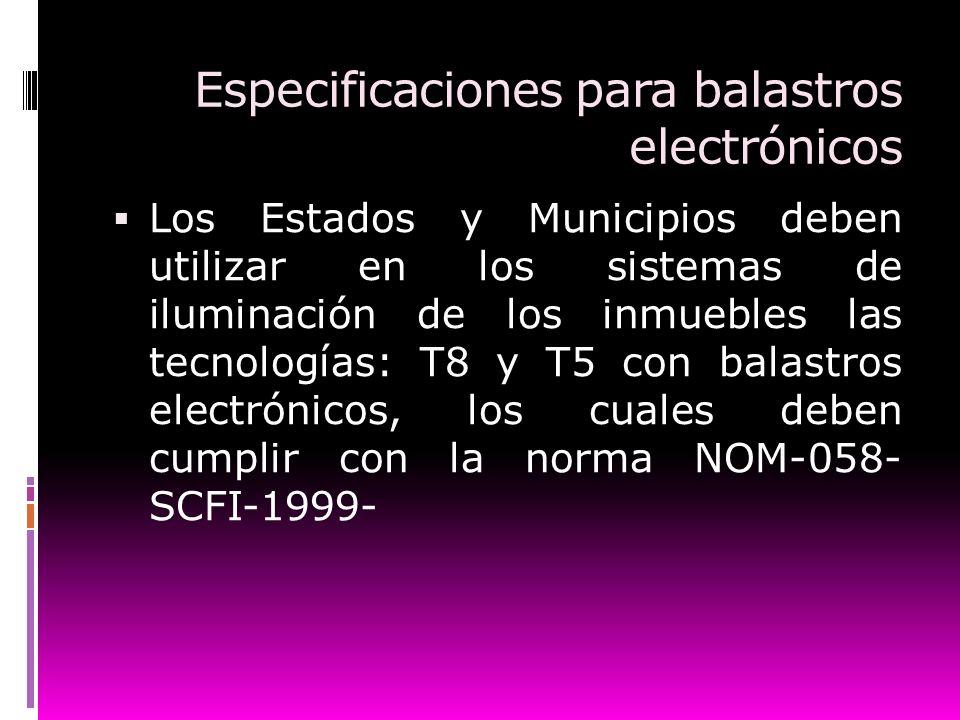 Especificaciones para balastros electrónicos Los Estados y Municipios deben utilizar en los sistemas de iluminación de los inmuebles las tecnologías:
