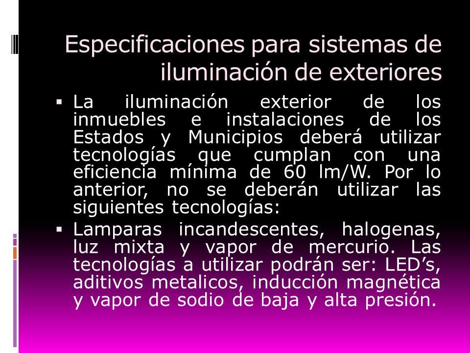Especificaciones para sistemas de iluminación de exteriores La iluminación exterior de los inmuebles e instalaciones de los Estados y Municipios deber