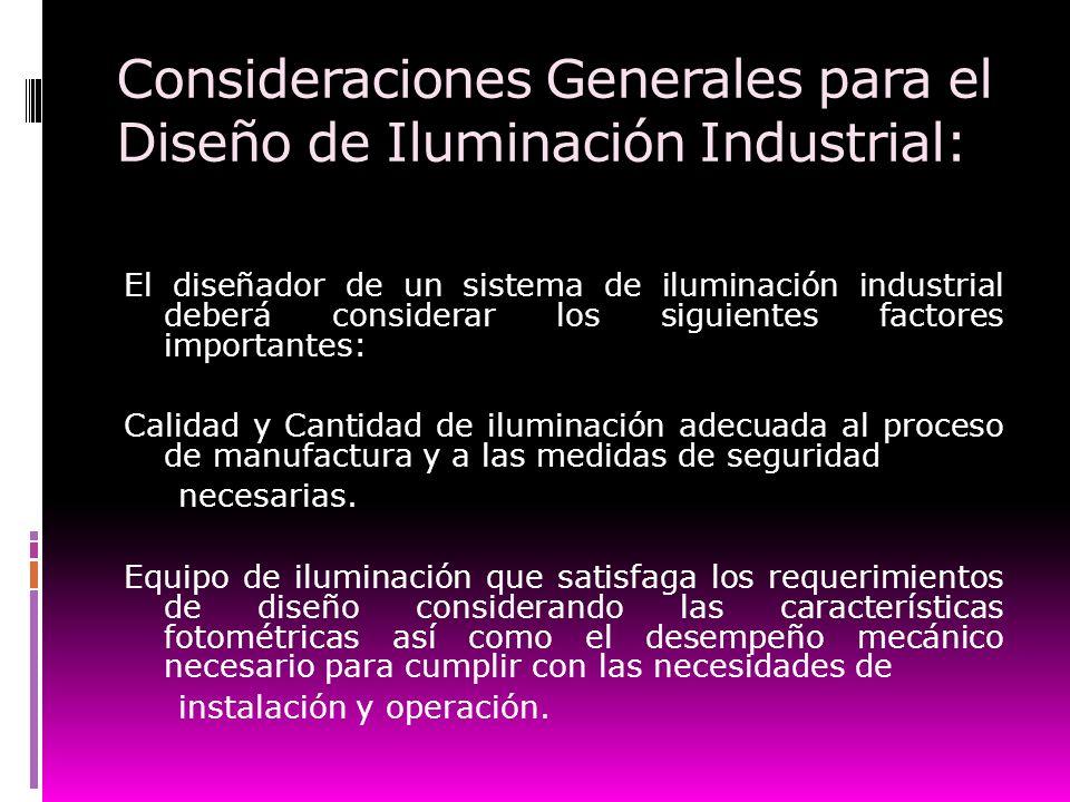 Consideraciones Generales para el Diseño de Iluminación Industrial: El diseñador de un sistema de iluminación industrial deberá considerar los siguien