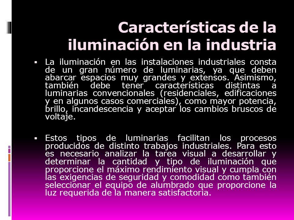 Características de la iluminación en la industria La iluminación en las instalaciones industriales consta de un gran número de luminarias, ya que debe