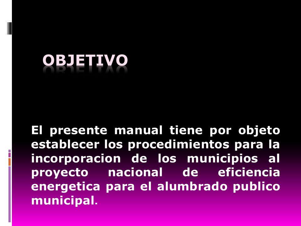 El presente manual tiene por objeto establecer los procedimientos para la incorporacion de los municipios al proyecto nacional de eficiencia energetic