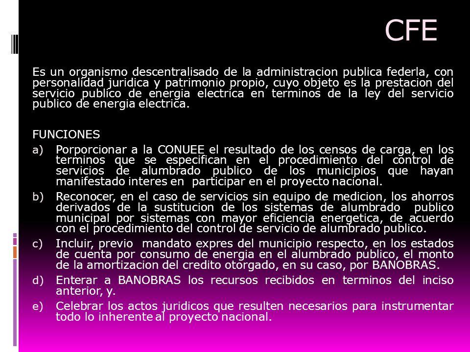 CFE Es un organismo descentralisado de la administracion publica federla, con personalidad juridica y patrimonio propio, cuyo objeto es la prestacion