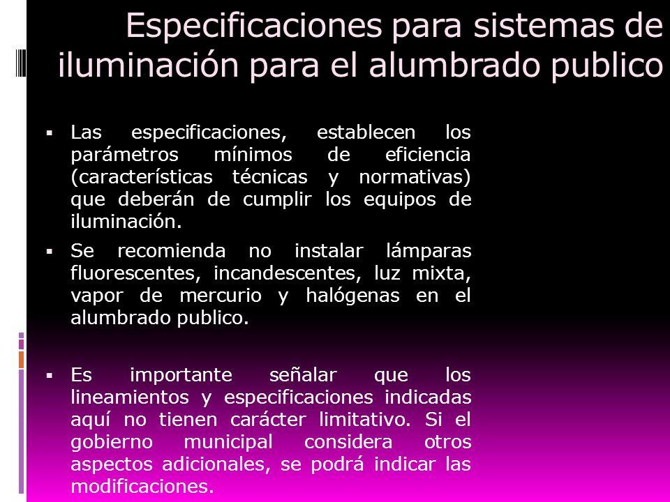 Especificaciones para sistemas de iluminación para el alumbrado publico Las especificaciones, establecen los parámetros mínimos de eficiencia (caracte