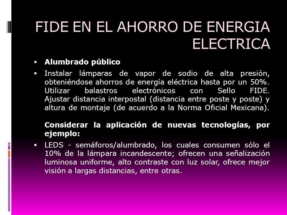 FIDE EN EL AHORRO DE ENERGIA ELECTRICA Alumbrado público Instalar lámparas de vapor de sodio de alta presión, obteniéndose ahorros de energía eléctric