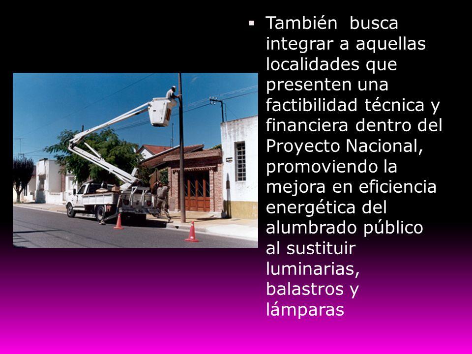 También busca integrar a aquellas localidades que presenten una factibilidad técnica y financiera dentro del Proyecto Nacional, promoviendo la mejora