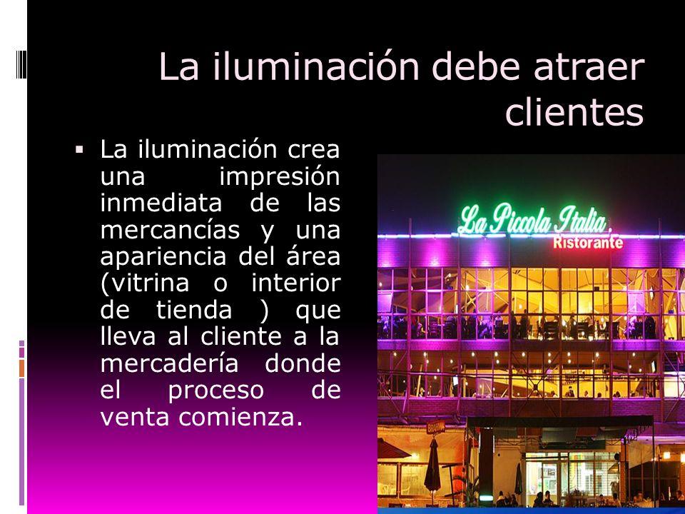 La iluminación debe atraer clientes La iluminación crea una impresión inmediata de las mercancías y una apariencia del área (vitrina o interior de tie