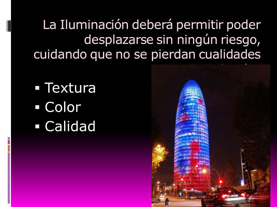 La Iluminación deberá permitir poder desplazarse sin ningún riesgo, cuidando que no se pierdan cualidades visuales Textura Color Calidad