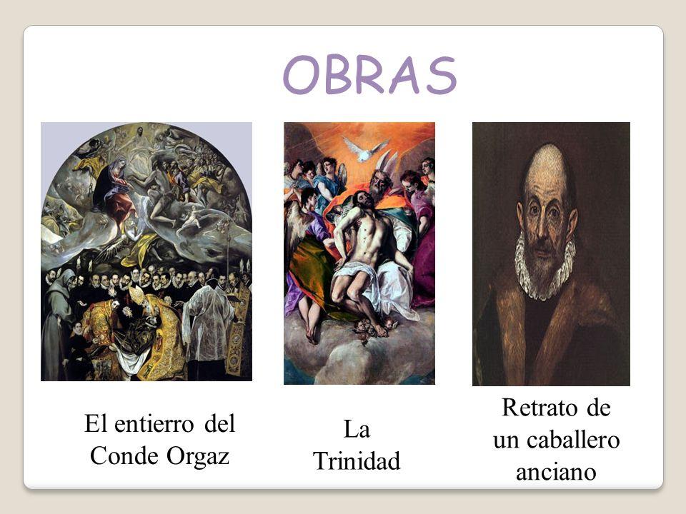 OBRAS El entierro del Conde Orgaz La Trinidad Retrato de un caballero anciano