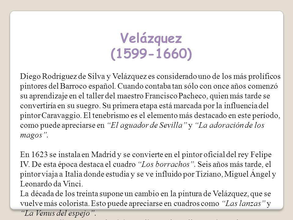 Velázquez (1599-1660) Diego Rodríguez de Silva y Velázquez es considerado uno de los más prolíficos pintores del Barroco español.