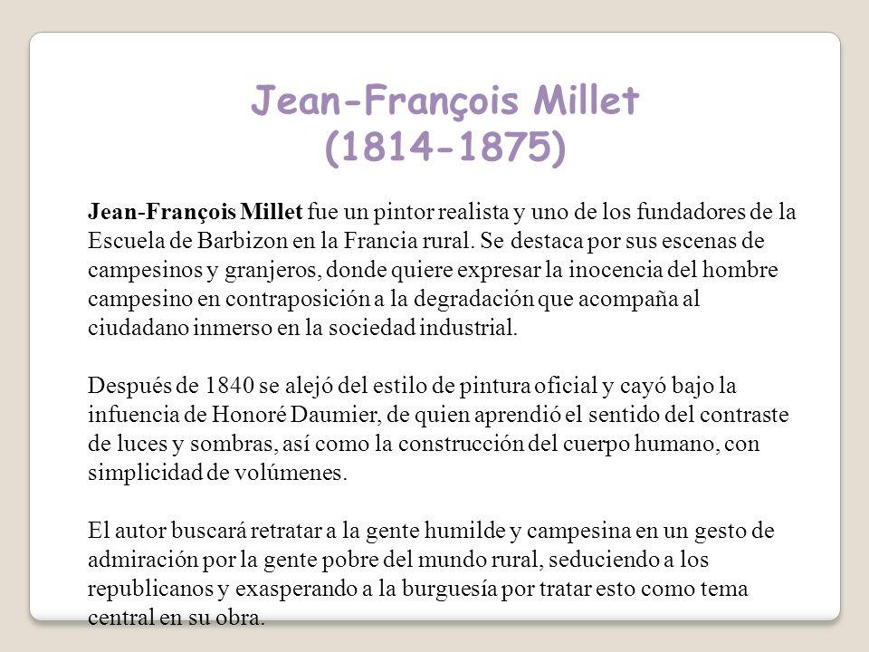 Jean-François Millet (1814-1875) Jean-François Millet fue un pintor realista y uno de los fundadores de la Escuela de Barbizon en la Francia rural.