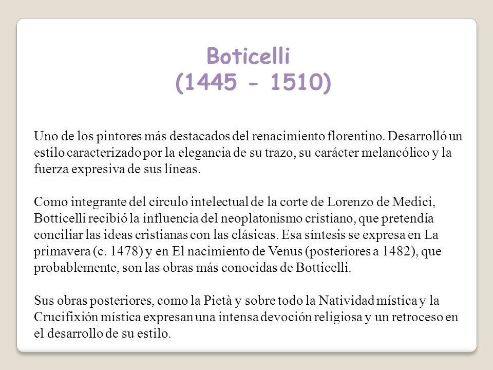 Boticelli (1445 - 1510) Uno de los pintores más destacados del renacimiento florentino.