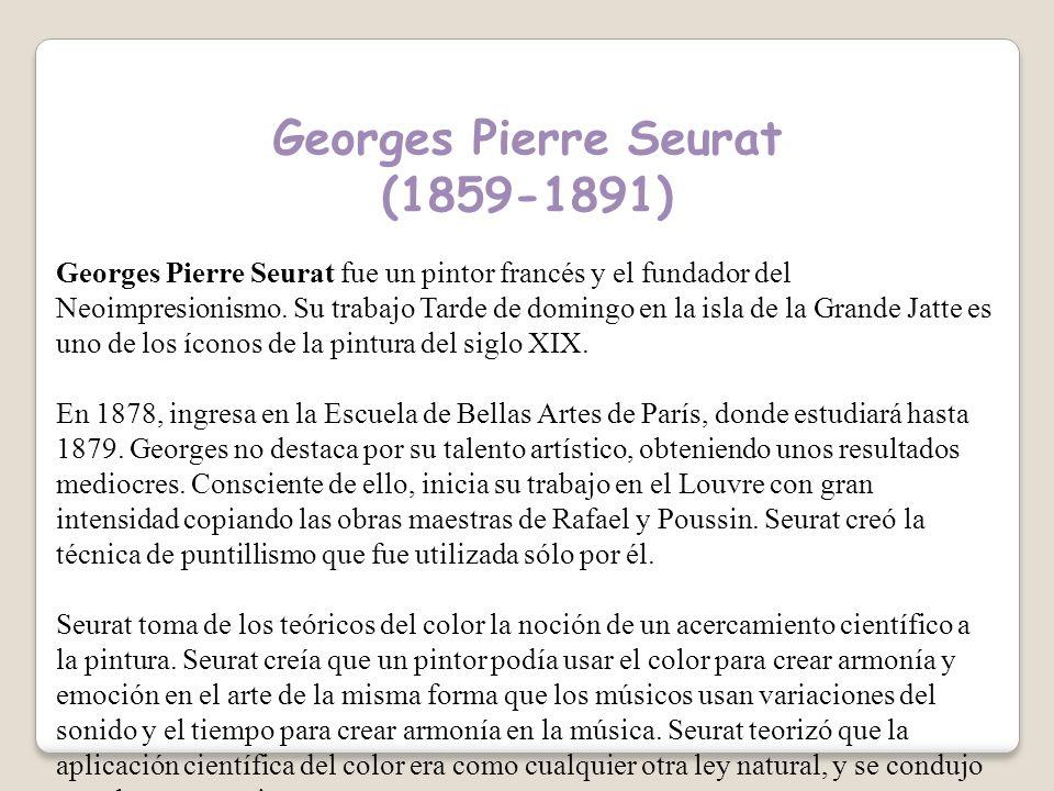 Georges Pierre Seurat (1859-1891) Georges Pierre Seurat fue un pintor francés y el fundador del Neoimpresionismo.