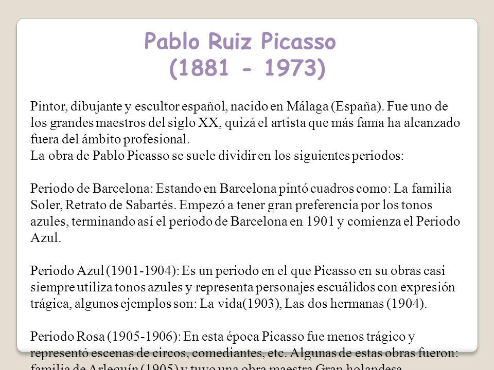 Pablo Ruiz Picasso (1881 - 1973) Pintor, dibujante y escultor español, nacido en Málaga (España).
