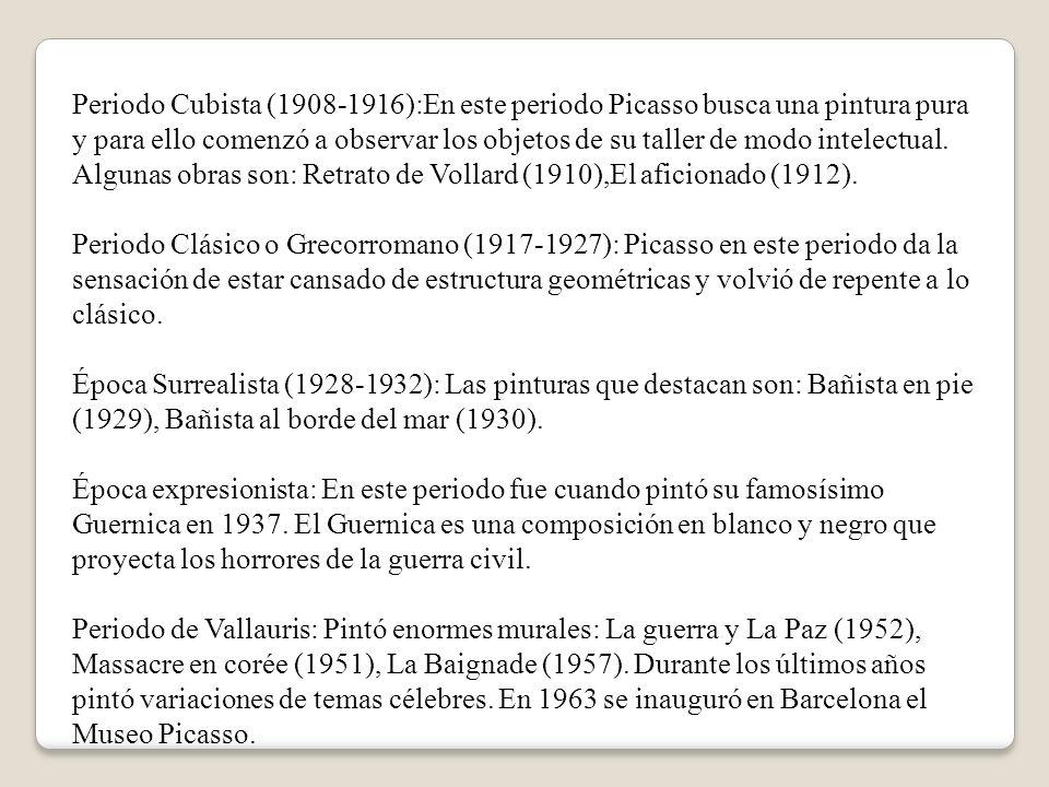 Periodo Cubista (1908-1916):En este periodo Picasso busca una pintura pura y para ello comenzó a observar los objetos de su taller de modo intelectual.