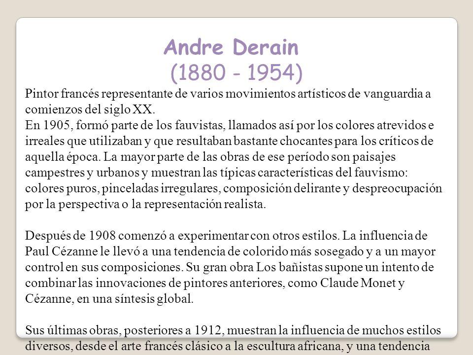 Andre Derain (1880 - 1954) Pintor francés representante de varios movimientos artísticos de vanguardia a comienzos del siglo XX.