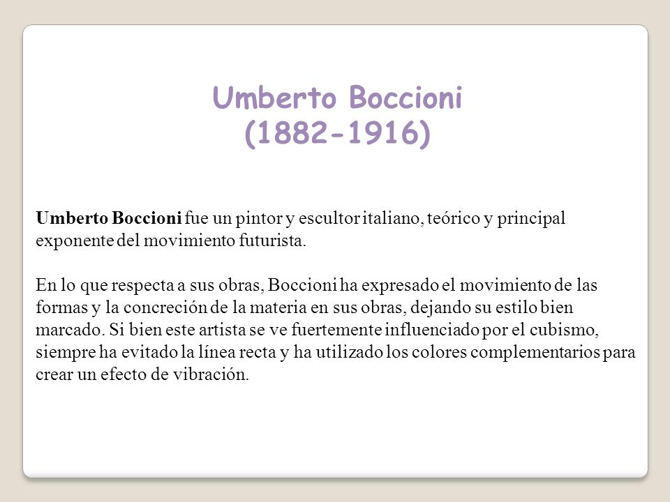 Umberto Boccioni (1882-1916) Umberto Boccioni fue un pintor y escultor italiano, teórico y principal exponente del movimiento futurista.