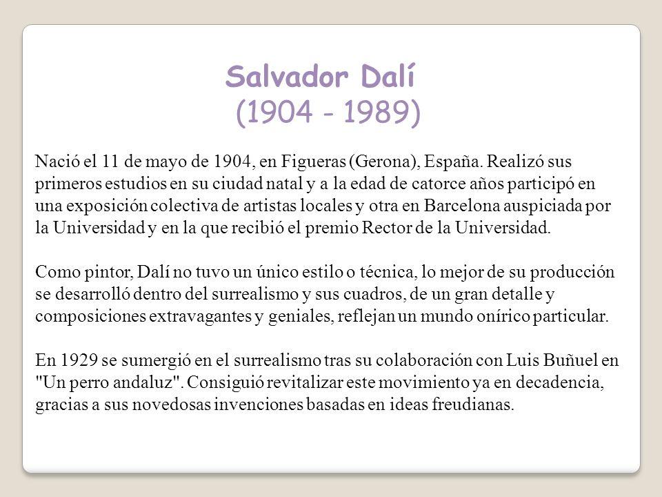 Salvador Dalí (1904 - 1989) Nació el 11 de mayo de 1904, en Figueras (Gerona), España.