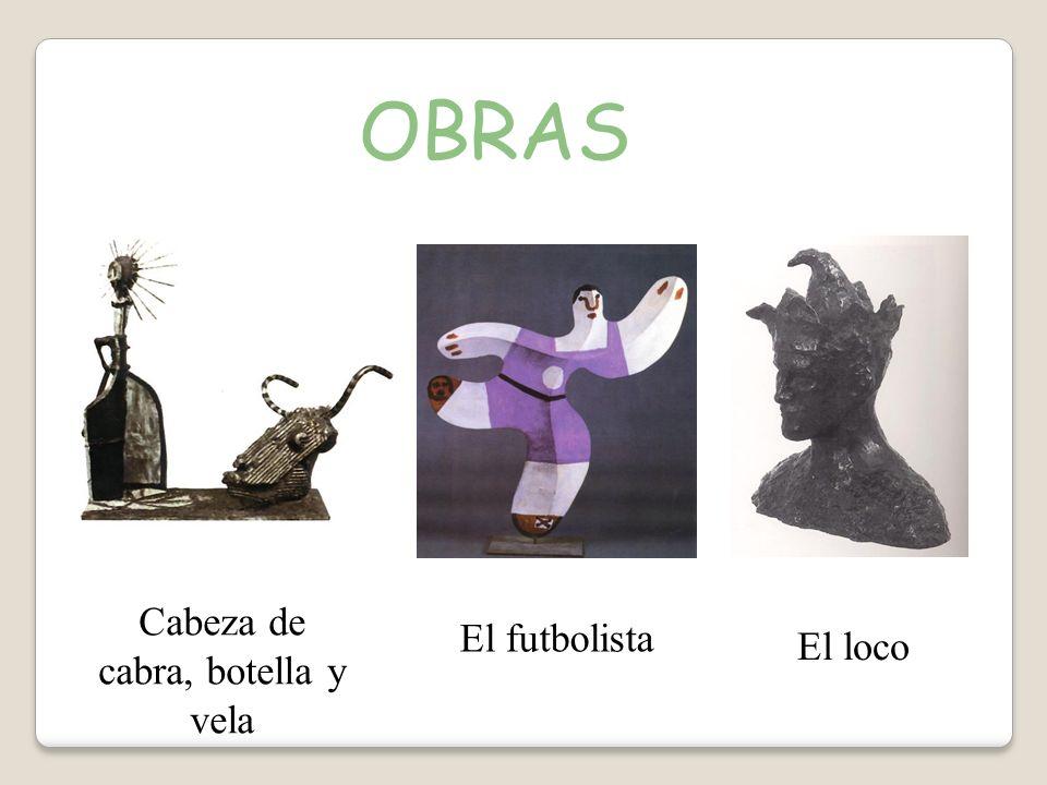 OBRAS Cabeza de cabra, botella y vela El futbolista El loco