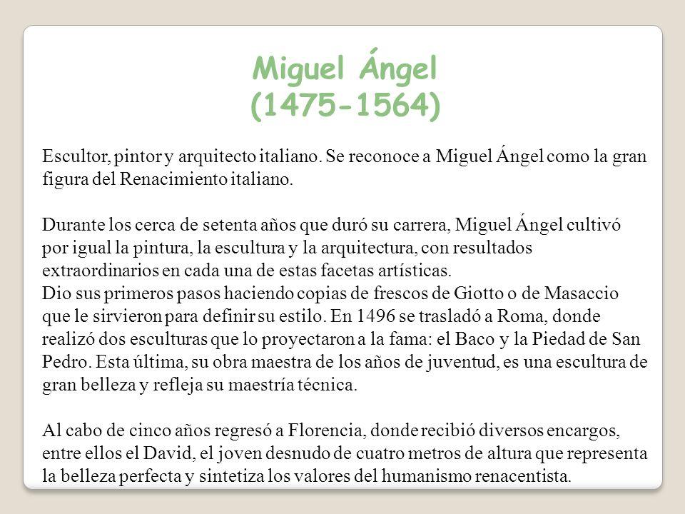 Miguel Ángel (1475-1564) Escultor, pintor y arquitecto italiano.
