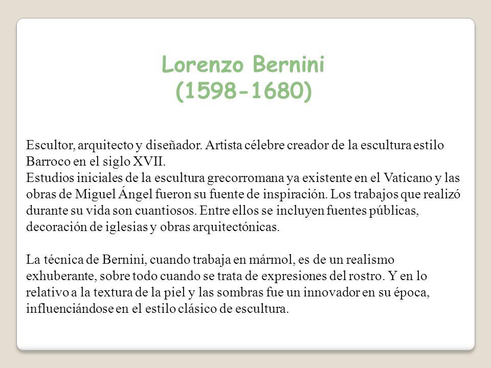 Lorenzo Bernini (1598-1680) Escultor, arquitecto y diseñador.