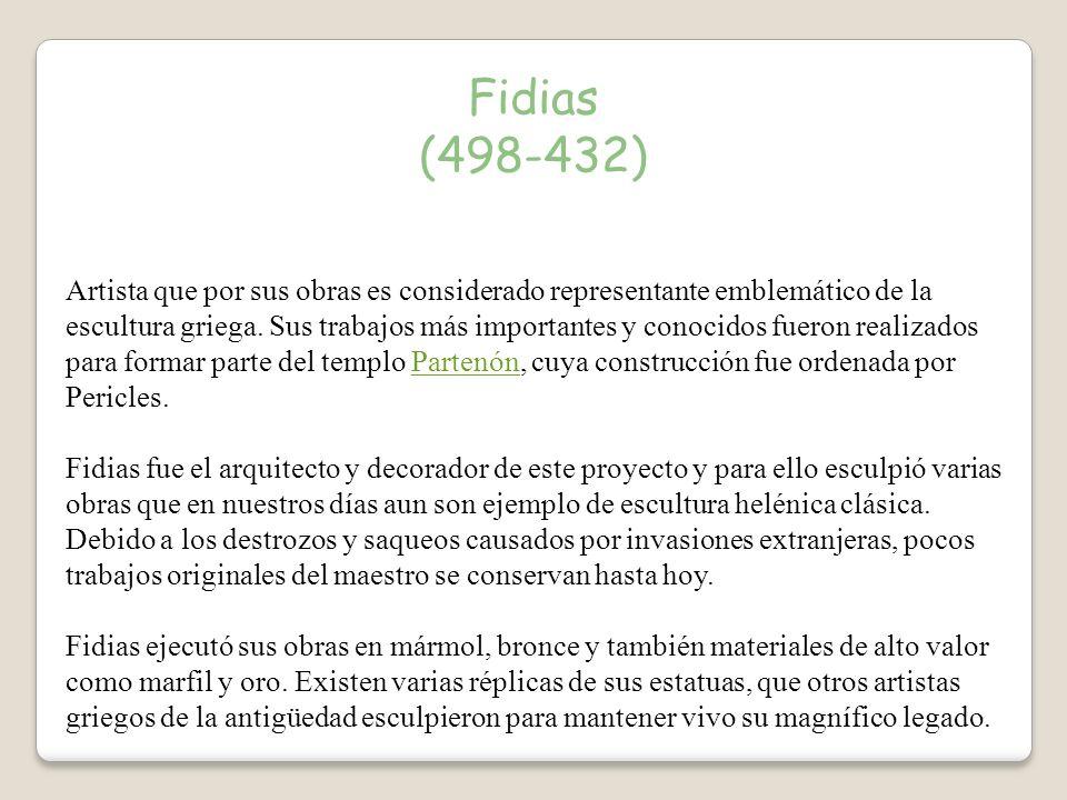 Fidias (498-432) Artista que por sus obras es considerado representante emblemático de la escultura griega.