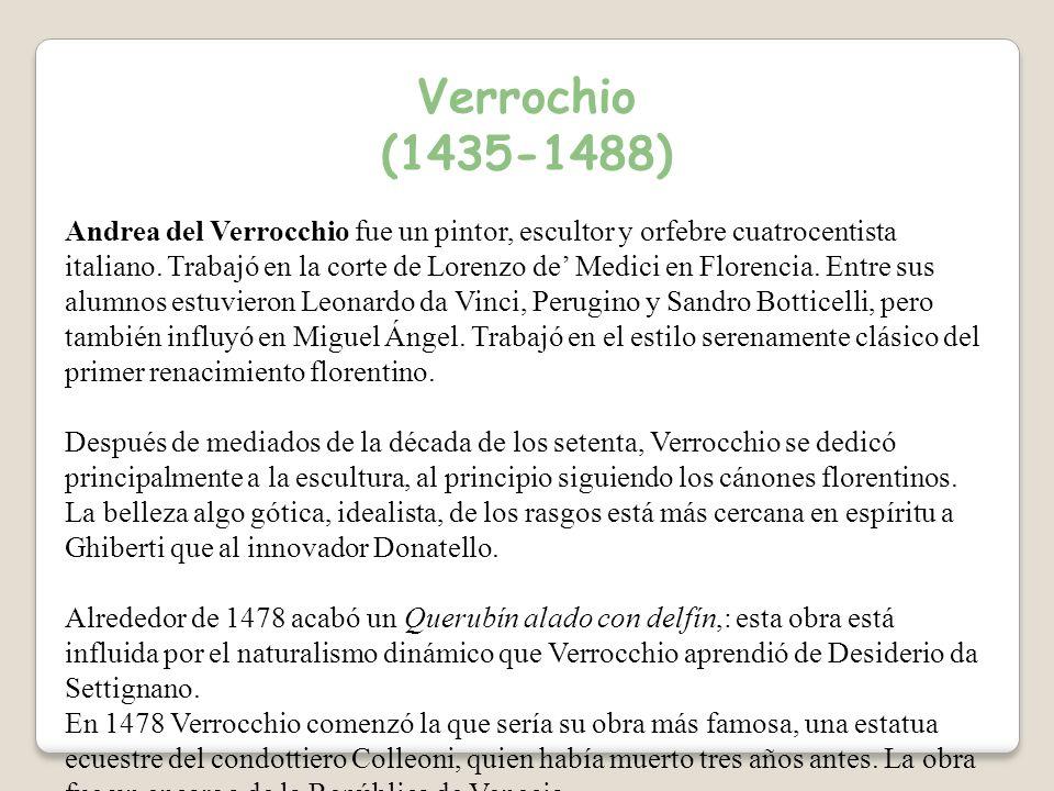 Verrochio (1435-1488) Andrea del Verrocchio fue un pintor, escultor y orfebre cuatrocentista italiano.