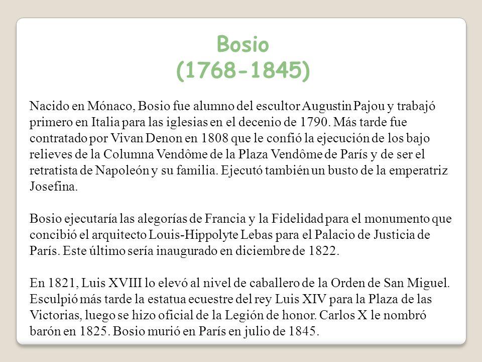 Bosio (1768-1845) Nacido en Mónaco, Bosio fue alumno del escultor Augustin Pajou y trabajó primero en Italia para las iglesias en el decenio de 1790.