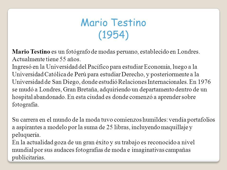 Mario Testino (1954) Mario Testino es un fotógrafo de modas peruano, establecido en Londres.