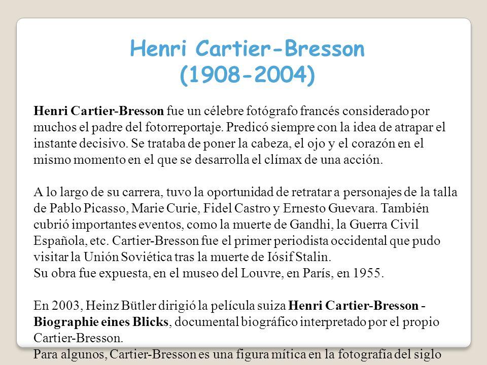 Henri Cartier-Bresson (1908-2004) Henri Cartier-Bresson fue un célebre fotógrafo francés considerado por muchos el padre del fotorreportaje.