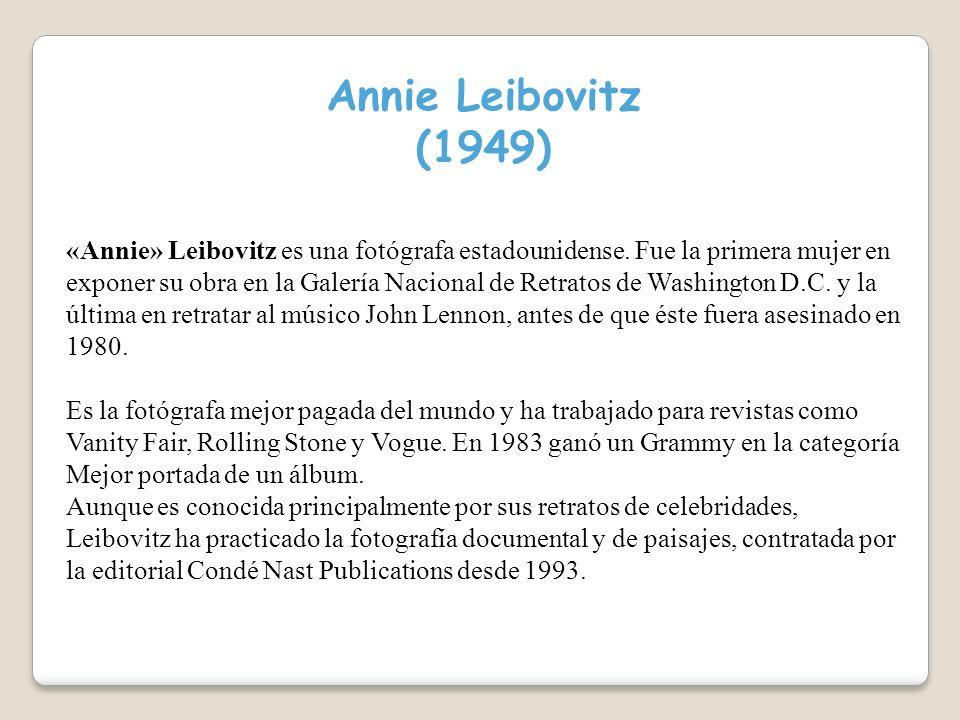 Annie Leibovitz (1949) «Annie» Leibovitz es una fotógrafa estadounidense.