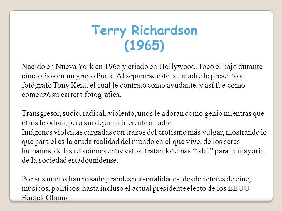 Terry Richardson (1965) Nacido en Nueva York en 1965 y criado en Hollywood.