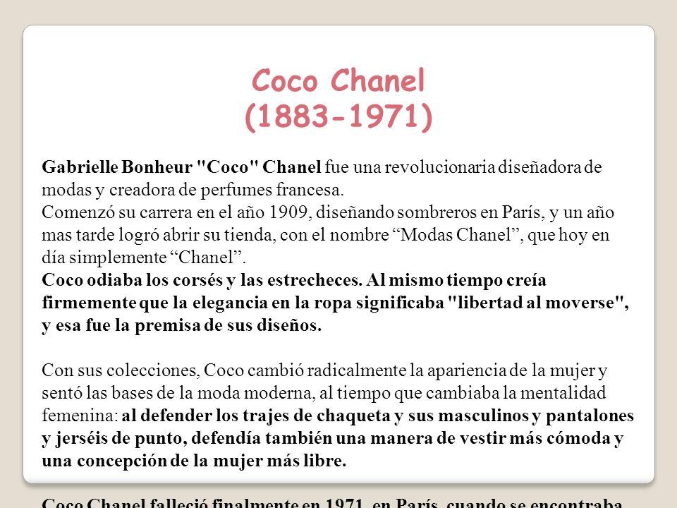 Coco Chanel (1883-1971) Gabrielle Bonheur Coco Chanel fue una revolucionaria diseñadora de modas y creadora de perfumes francesa.